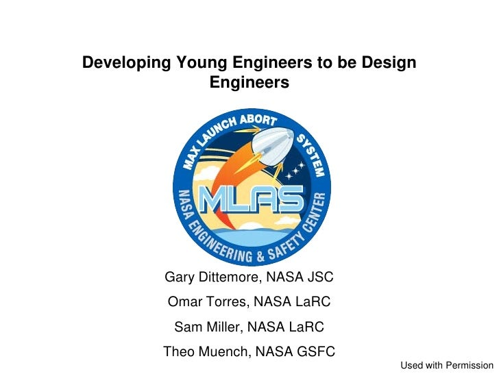 Developing Young Engineers to be Design              Engineers         Gary Dittemore, NASA JSC          Omar Torres, NASA...