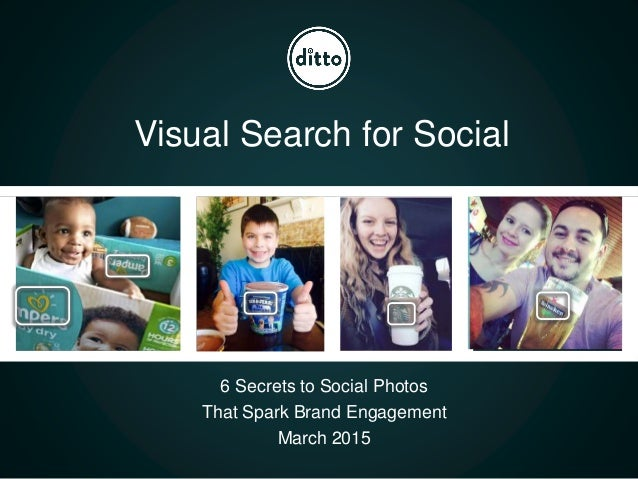 6 Secrets to Social Photos That Spark Brand Engagement March 2015 Visual Search for Social