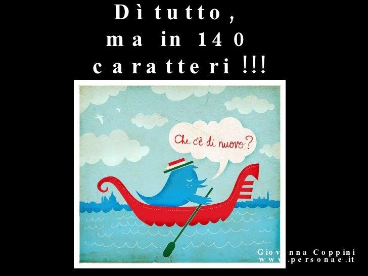 Dì tutto,  ma in 140 caratteri !!! Giovanna Coppini www.personae.it