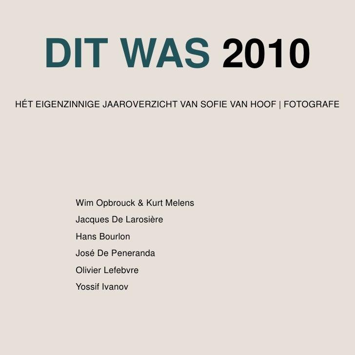 DIT WAS2010<br />HÉT EIGENZINNIGE JAAROVERZICHT VAN SOFIE VAN HOOF | FOTOGRAFE<br />Wim Opbrouck & Kurt Melens<br />Jac...