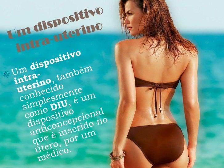 Um dispositivo intra-uterino<br />Um dispositivo intra-uterino, também conhecido simplesmente como DIU, é um dispositivo a...