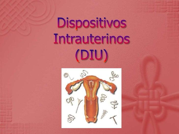    Son objetos moldeados de plástico    (algunos contienen cobre) que al ser    introducidos en el útero generan cambios ...