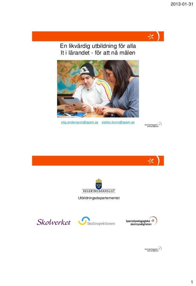 2013-01-31En likvärdig utbildning för allaIt i lärandet - för att nå målenstig.andersson@spsm.se   stefan.bonn@spsm.se    ...