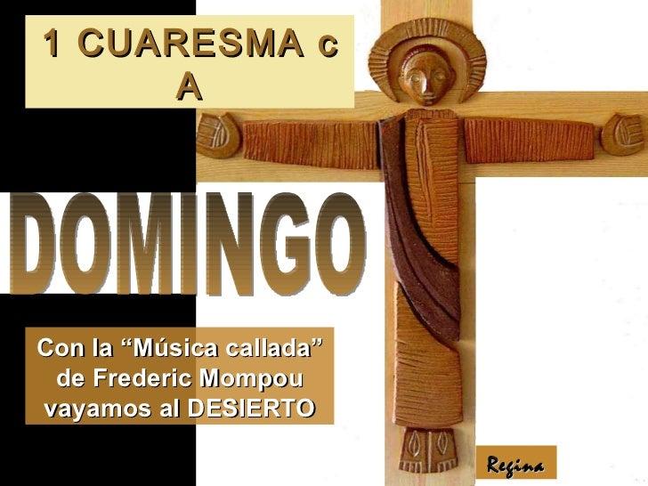 """Regina Con la """"Música callada"""" de Frederic Mompou vayamos al DESIERTO DOMINGO 1 CUARESMA c A"""
