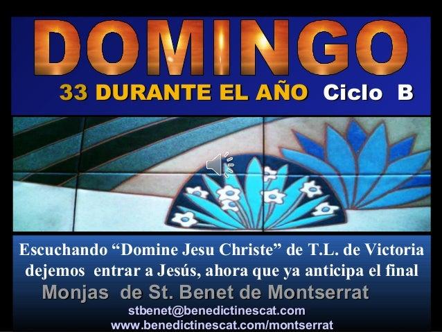 """33 DURANTE EL AÑO Ciclo BEscuchando """"Domine Jesu Christe"""" de T.L. de Victoria dejemos entrar a Jesús, ahora que ya anticip..."""