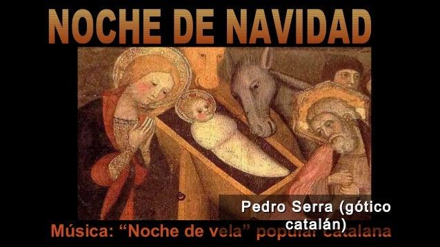 "Pedro Serra (gótico catalán) Música: ""Noche de vela"" popular catalana"