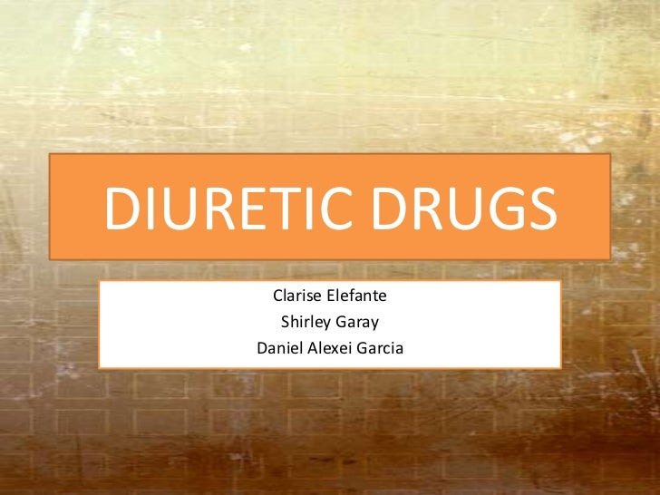 DIURETIC DRUGS      Clarise Elefante       Shirley Garay    Daniel Alexei Garcia