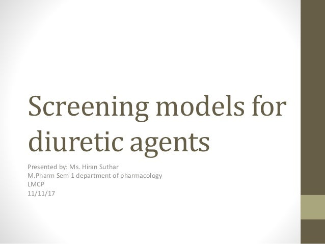 Screening models for diuretic agents Presented by: Ms. Hiran Suthar M.Pharm Sem 1 department of pharmacology LMCP 11/11/17
