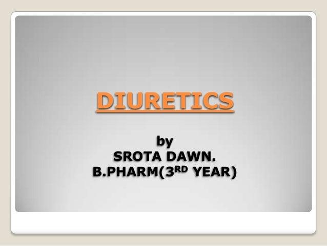 DIURETICS by SROTA DAWN. B.PHARM(3RD YEAR)