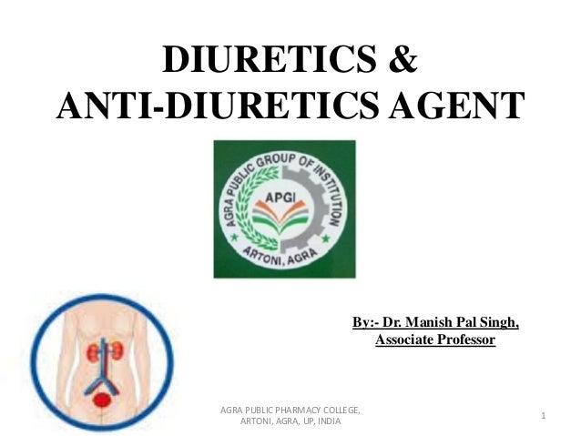 DIURETICS & ANTI-DIURETICS AGENT By:- Dr. Manish Pal Singh, Associate Professor 1 AGRA PUBLIC PHARMACY COLLEGE, ARTONI, AG...