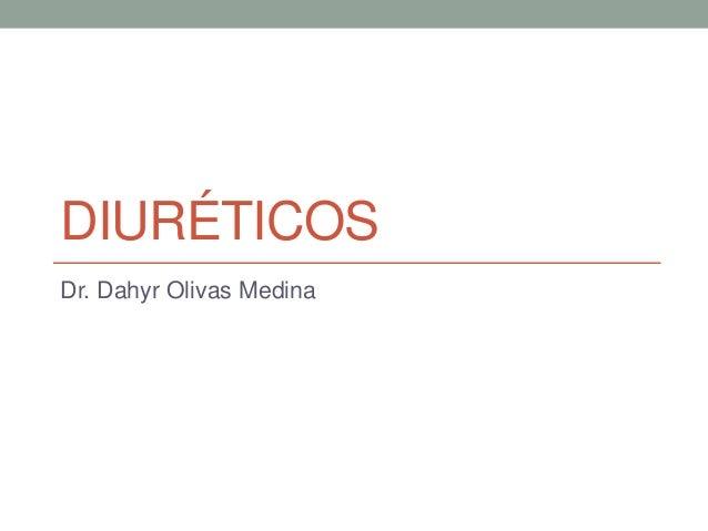 DIURÉTICOS Dr. Dahyr Olivas Medina