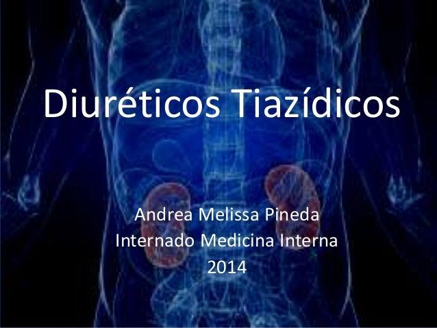 Diuréticos Tiazídicos  Andrea Melissa Pineda  Internado Medicina Interna  2014