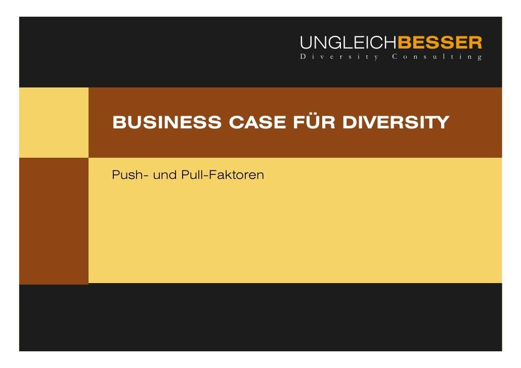 UNGLEICHBESSER                           D i v e r s i t y   C o n s u l t i n g     BUSINESS CASE FÜR DIVERSITY  Push- un...