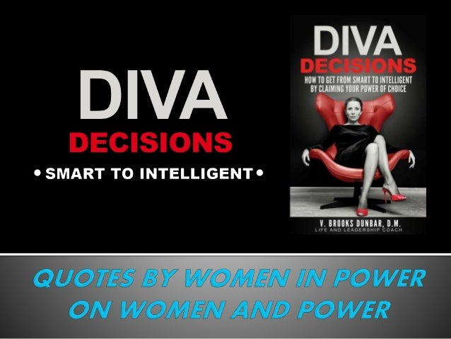 Diva Decisions Quotes By Women In Power On Women And Power