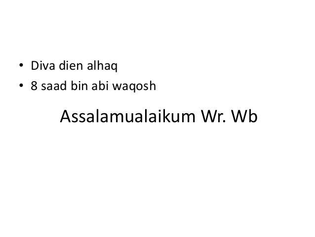• Diva dien alhaq• 8 saad bin abi waqosh      Assalamualaikum Wr. Wb