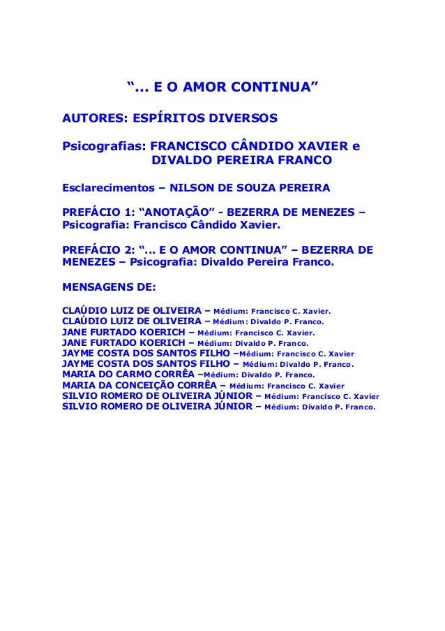"""... E O AMOR CONTINUA"" AUTORES: ESPÍRITOS DIVERSOS Psicografias: FRANCISCO CÂNDIDO XAVIER e DIVALDO PEREIRA FRANCO Esclar..."