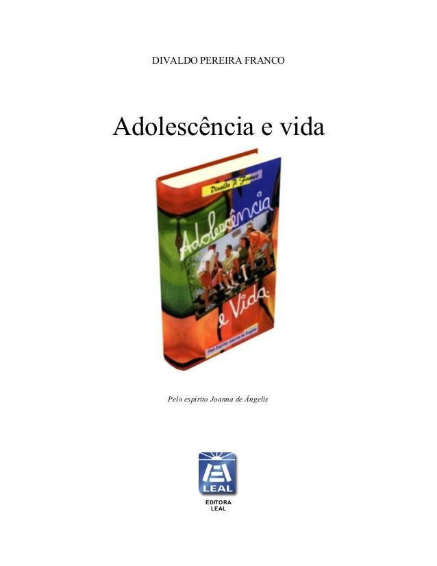 DIVALDO PEREIRA FRANCO Adolescência e vida Pelo espírito Joanna de Ângelis EDITORA LEAL