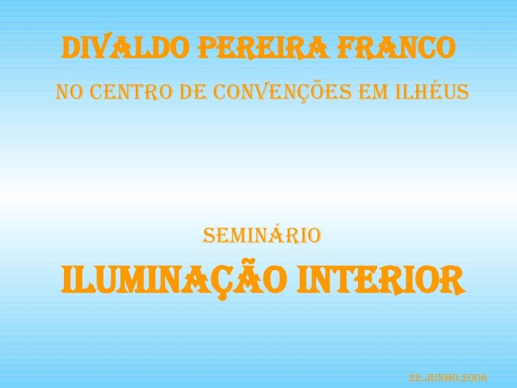 SEMINÁRIO ILUMINAÇÃO INTERIOR DIVALDO PEREIRA FRANCO  NO CENTRO DE CONVENÇÕES EM ILHÉUS 22.Junho.2008