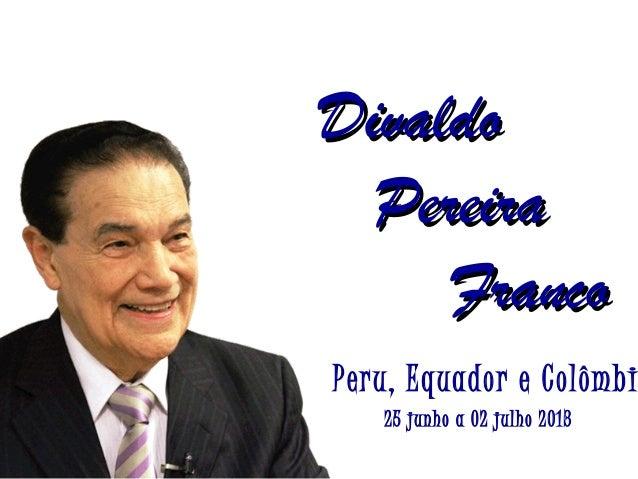 DivaldoDivaldo PereiraPereira FrancoFranco Peru, Equador e Colômbi 25 junho a 02 julho 2013