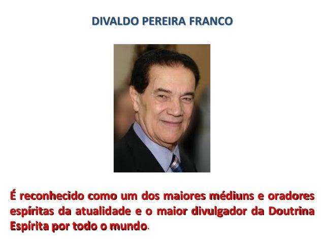 É reconhecido como um dos maiores médiuns e oradoresÉ reconhecido como um dos maiores médiuns e oradores espíritas da atua...