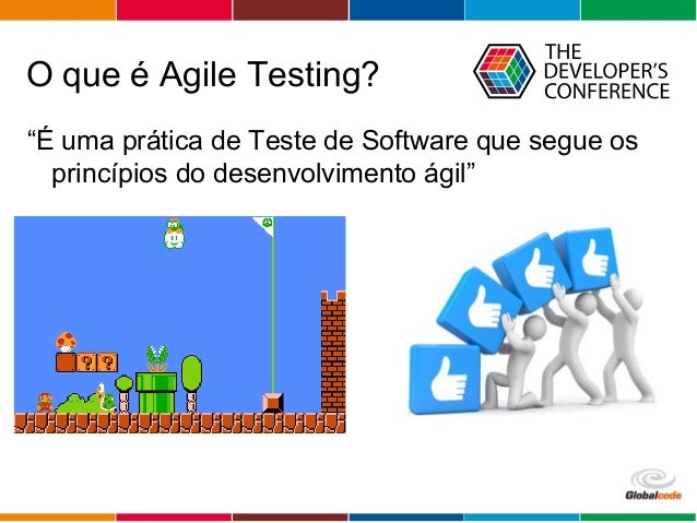 "Globalcode – Open4education O que é Agile Testing? ""É uma prática de Teste de Software que segue os princípios do desenvol..."