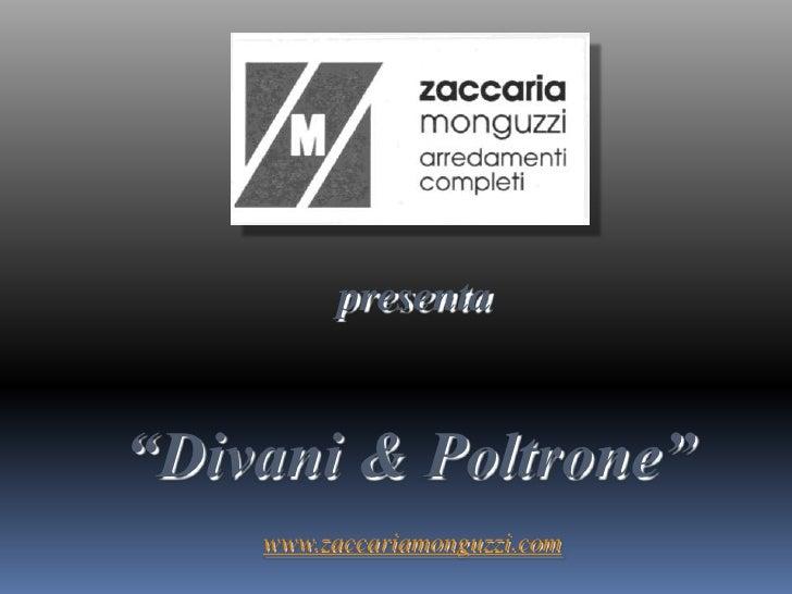 """presenta<br />""""Divani & Poltrone""""<br />www.zaccariamonguzzi.com<br />"""