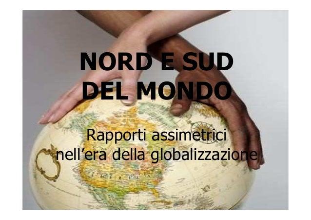 NORD E SUD DEL MONDO Rapporti assimetrici nell'era della globalizzazione