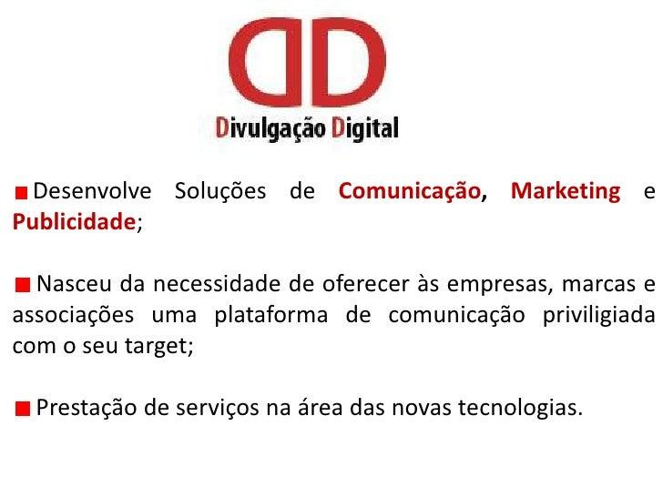 Desenvolve Soluções de Comunicação, MarketingePublicidade;<br /> Nasceu da necessidade de oferecer às empresas, marcas e a...