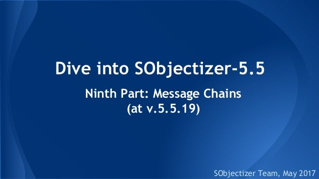 Dive into SObjectizer-5.5 SObjectizer Team, May 2017 Ninth Part: Message Chains (at v.5.5.19)