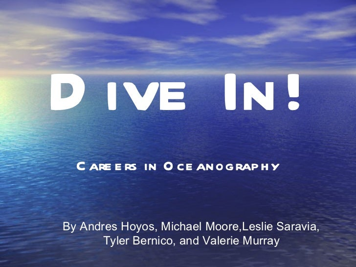Dive In! Careers in Oceanography By Andres Hoyos, Michael Moore,Leslie Saravia, Tyler Bernico, and Valerie Murray