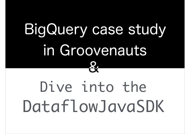 BigQuery case study in Groovenauts Dive into the DataflowJavaSDK