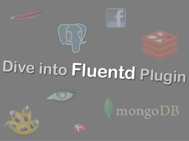 Dive into Fluentd Plugin