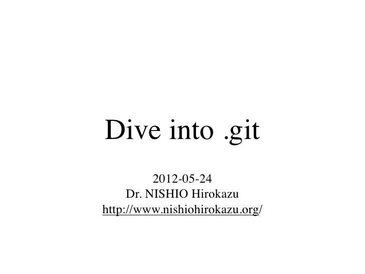 Dive into .git          2012-05-24     Dr. NISHIO Hirokazuhttp://www.nishiohirokazu.org/