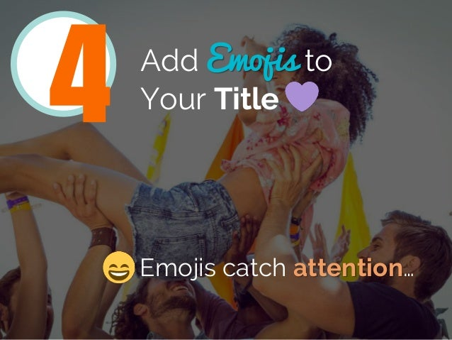 Add Emojis to Your Title Emojis catch attention… 4