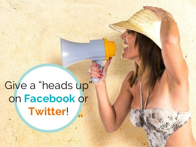 """Give a """"heads up"""" on Facebook or Twitter!"""