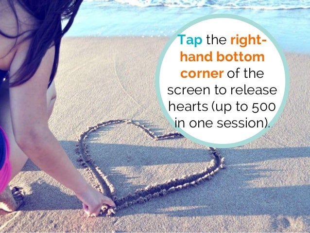 Tap the right- hand bottom corner of the screen to release hearts (up to 500 in one session).