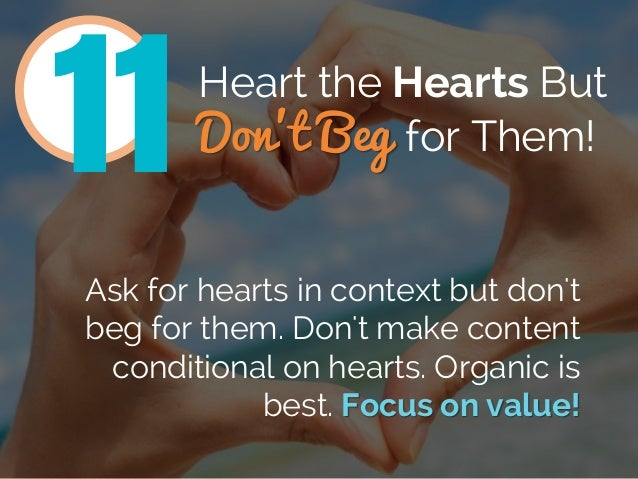Heart the Hearts But Don't Beg for Them! Ask for hearts in context but don't beg for them. Don't make content conditional ...
