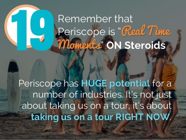 """Remember that Periscope is """"Real Time Moments"""" ON Steroids Periscope has HUGE potential for a number of industries. It's n..."""