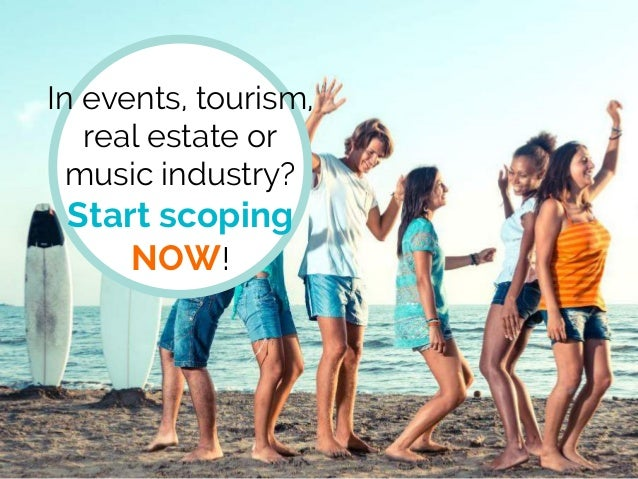 In events, tourism, real estate or music industry? Start scoping NOW!