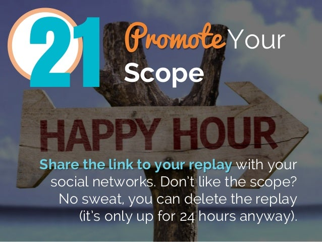 Promote Your Scope Share the link to your replay with your social networks. Don't like the scope? No sweat, you can delete...