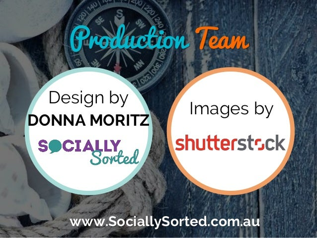 Production Team Design by DONNA MORITZ Images by www.SociallySorted.com.au
