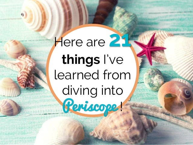 Here are 21 things I've learned from diving into Periscope !