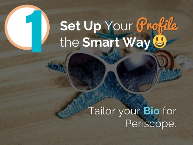 Set Up Your Profile the Smart Way Tailor your Bio for Periscope. 1