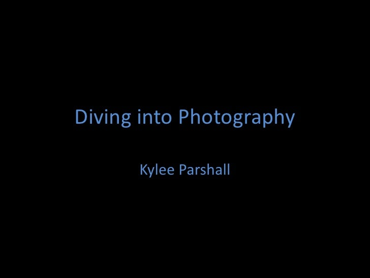 Diving into Photography<br />Kylee Parshall<br />