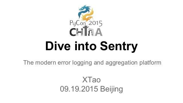 Dive into Sentry The modern error logging and aggregation platform XTao 09.19.2015 Beijing