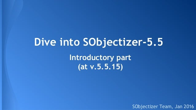 Dive into SObjectizer-5.5 SObjectizer Team, Jan 2016 Introductory part (at v.5.5.15)