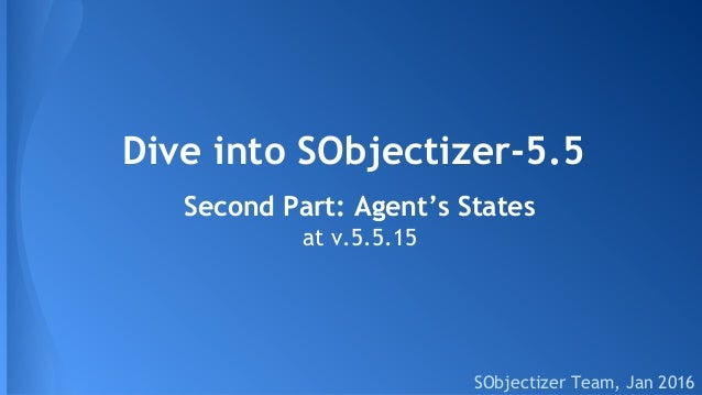 Dive into SObjectizer-5.5 SObjectizer Team, Jan 2016 Second Part: Agent's States at v.5.5.15