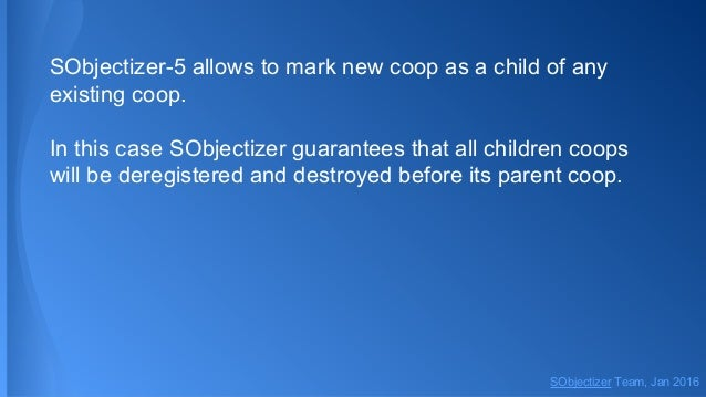 SObjectizer-5 allows to mark new coop as a child of any existing coop. In this case SObjectizer guarantees that all childr...