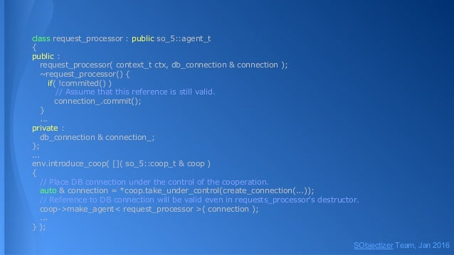 class request_processor : public so_5::agent_t { public : request_processor( context_t ctx, db_connection & connection ); ...