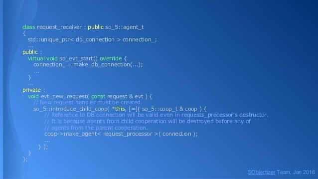 class request_receiver : public so_5::agent_t { std::unique_ptr< db_connection > connection_; ... public : virtual void so...